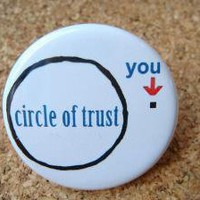 Circle of Trust  PINBACK BUTTON  125 inch round by BAYMOONSTUDIO