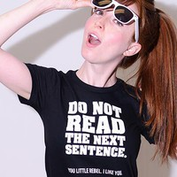 Do Not Read The Next Sentence. T-Shirt | SnorgTees
