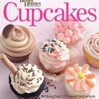 Better Homes and Gardens Cupcakes: More than 100 sweet and simple recipes for every occasion (Better Homes & Gardens Cooking):Amazon:Books