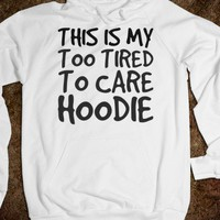 TOO TIRED TO CARE HOODIE SWEATSHIRT