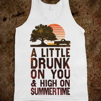 A LITTLE DRUNK ON YOU AND HIGH ON SUMMERTIME (TANK)