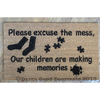 Please excuse the mess, our children are making memories- front door novelty doormat door mat