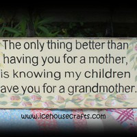 The Only Better Thing Than Having You As My Mother Is Knowing That My | icehousecrafts - Folk Art & Primitives on ArtFire
