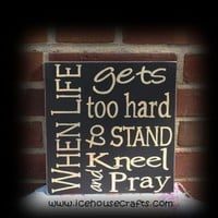 When Life Gets Too Hard To Stand Kneel And Pray Sign | icehousecrafts - Folk Art & Primitives on ArtFire