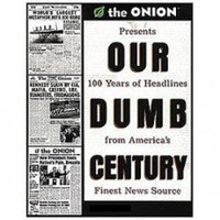 Our Dumb Century by The Onion | X-treme Geek