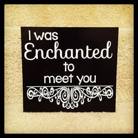 I Was Enchanted To Meet You 8x8 Wood Sign