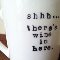 Coffee mug Shhh... There's wine in here. by ChantillyStay on Etsy