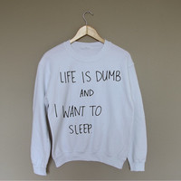 Life is Dumb - White Crewneck Sweatshirt /
