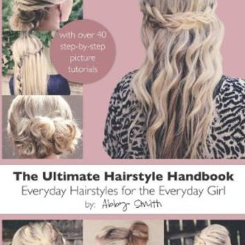 The Ultimate Hairstyle Handbook: Everyday Hairstyles for the Everyday Girl:Amazon:Books