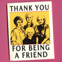 THE GOLDEN GIRLS  Thank You For Being A Friend by seasandpeas