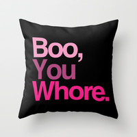 Boo, you whore. Throw Pillow by RexLambo
