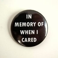 In memory of when I cared - button badge  1.5 Inch
