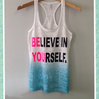 Burnout Ombre Razor Tank- Believe In Yourself