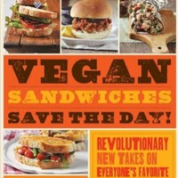 Vegan Sandwiches Save the Day!: Revolutionary New Takes on Everyone's Favorite Anytime Meal:Amazon:Books