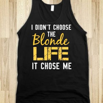 I DIDN'T CHOOSE THE BLONDE LIFE IT CHOSE ME TANK
