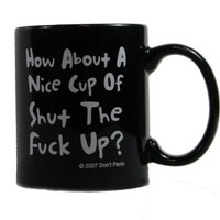 How About a Nice Cup of Shut the F*ck Up Coffee Mug