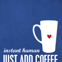 Instant Human Just Add Coffee Kitchen Coffee Art Print Cobalt Royal Blue Dot Heart Cup
