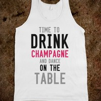 Time to Drink Champagne and Dance on the Table-Unisex White Tank