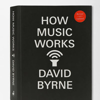 How Music Works By David Byrne