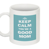 Keep calm you're a good mom 11 oz ceramic mug by MomGoodz on Etsy