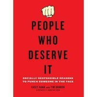 Amazon.com: People Who Deserve It: Socially Responsible Reasons to Punch Someone in the Face (9780399536250): Casey Rand, Tim Gordon: Books