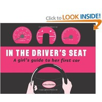 In the Driver's Seat: A Girl's Guide to Her First Car [Paperback]