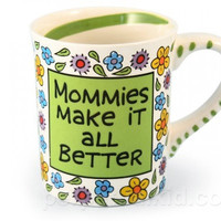 MOMMIES MAKE IT ALL BETTER MUG
