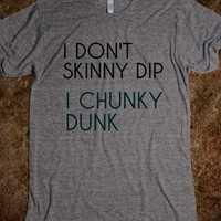 Supermarket: I Don't Skinny Dip I Chunky Dunk T-Shirt from Glamfoxx Shirts