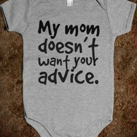 Supermarket: My Mom Doesn't Want Your Advice Baby Onesuit from Glamfoxx Shirts