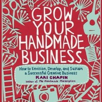 Grow Your Handmade Business: How to Envision, Develop, and Sustain a Successful Creative Business:Amazon:Books