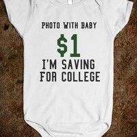 Supermarket: Photo With Baby $1 I'm Saving For College Onesuit from Glamfoxx Shirts