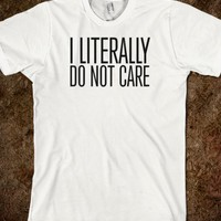 """I LITERALLY DO NOT CARE"" FUNNY T-SHIRT"