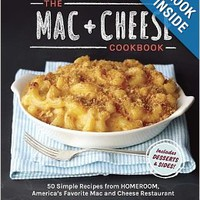 The Mac + Cheese Cookbook: 50 Simple Recipes from Homeroom, America's Favorite Mac and Cheese Restaurant Hardcover