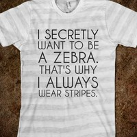 Supermarket: I Secretly Want to Be A Zebra That's Why I Always Wear Stripes T-Shirt from Glamfoxx Shirts