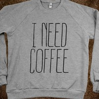 I NEED COFFEE SWEATSHIRT