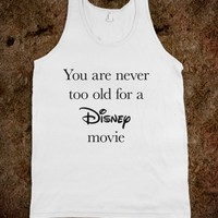 YOU ARE NEVER TOO OLD FOR A DISNEY MOVIE TANK TOP