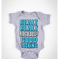 """""""Really Really Ridiculously Good Looking"""" Infant Snapsuit"""