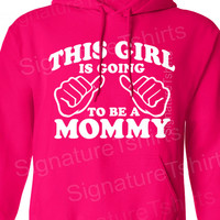This Girl is going to be a Mommy Hooded Sweatshirt sweater new baby mom Hoodie pregnancy announcement shower gift womens mother unisex