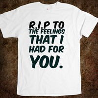 R.I.P to the feelings that I had for you. funny t-shirt