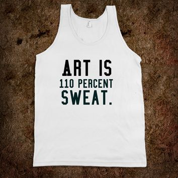 Art is 110 percent sweat. gym tank top