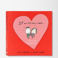 If Our Love Were a Book...: This is How it Would Look By Lisa Swerling & Ralph Lazar
