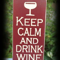 Keep Calm and Drink Wine Sign | icehousecrafts - Folk Art &amp; Primitives on ArtFire