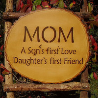 Mom A sons first love Daughters first friend wood slab rustic sign