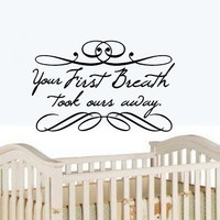 Wall Decal Your First Breath Took Ours by CuttinUpCustomDieCut
