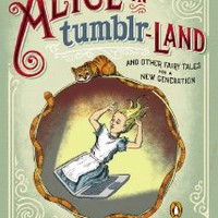 Alice in Tumblr-land: And Other Fairy Tales for a New Generation [Hardcover]