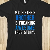 MY SISTER'S BROTHER IS FREAKING AWESOME TRUE STORY DARK TEE