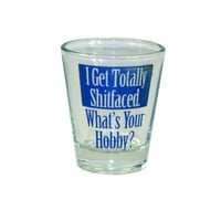 I Get Totally Shitfaced. WHat Your Hobby? Shot Glass Your favorite online gift shop!