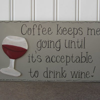 "Hand Painted Wooden Gray Funny Wine Sign, ""Coffee keeps me going until it's acceptable to drink wine."""