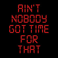 Ain't Nobody Got Time For That T-Shirt | SnorgTees