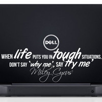 "Miley Cyrus Laptop Decal Inspirational Quote ""When life puts you in tough situations, don't say 'why me' say 'try me'"" 7 x 2.4 inches"